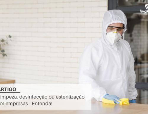 Limpeza, desinfecção ou esterilização em empresas – Entenda!