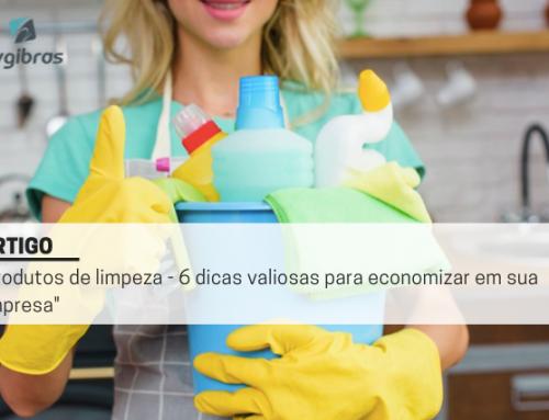 Produtos de limpeza – 6 dicas valiosas para economizar em sua empresa